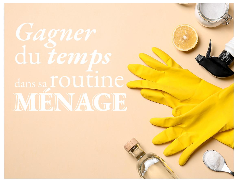 Des astuces pour gagner du temps dans votre routine ménage !
