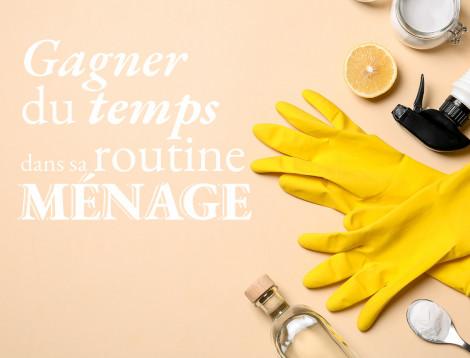 5 astuces pour gagner du temps dans votre routine ménage